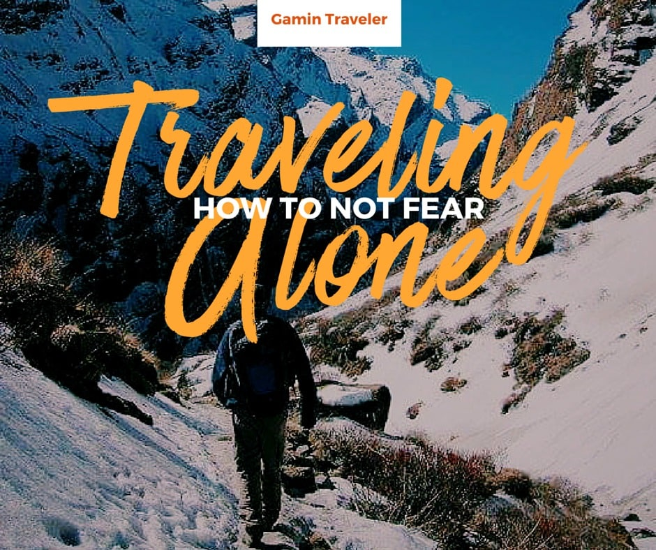 Advice on how to conquer fear when traveling alone.