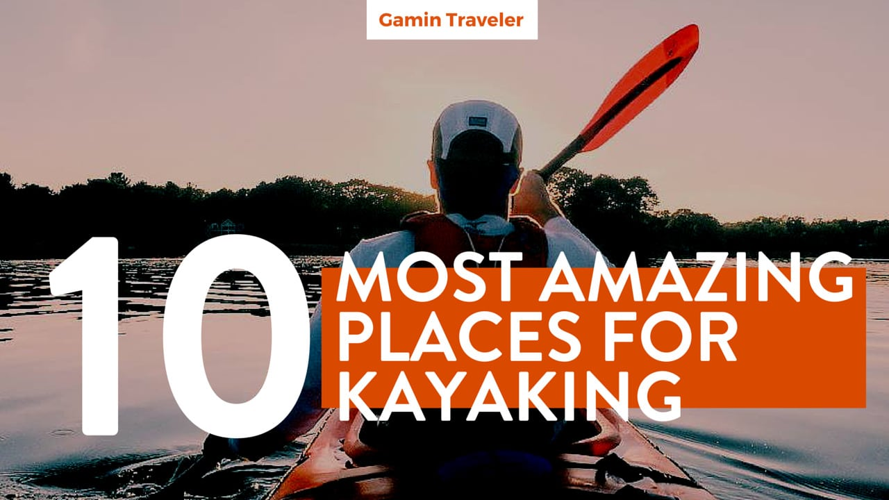 10 Most Amazing Places to Kayak Around the World - Featured
