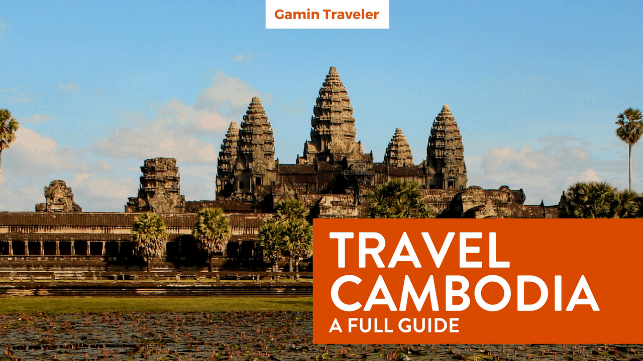 a-full-guide-to-traveling-to-cambodia-gamintraveler-featured